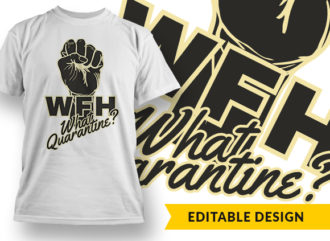 WFH What Quarantine T-shirt Designs and Templates vector