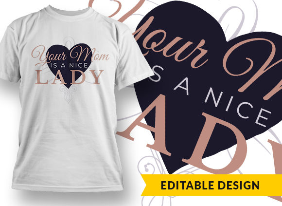 Your Mom Is A Nice Lady T-shirt Designs and Templates vector