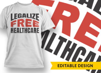 Legalize Free Healthcare T-shirt Designs and Templates vector