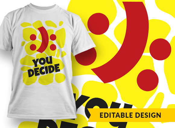 You Decide T-shirt Designs and Templates vector