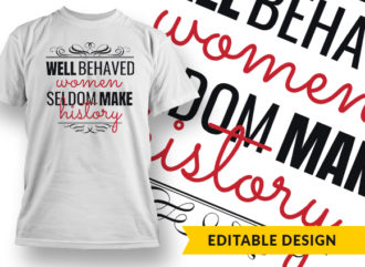 Well Behaved Women Seldom Make History Online Designer Templates vector