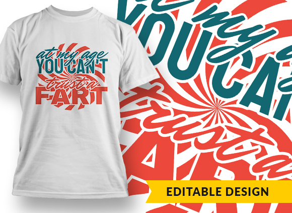 At My Age You Can't Trust A Fart Online Designer Templates vector