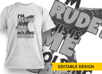 I Am Rude? This Is Me Holding Back Online Designer Templates vector