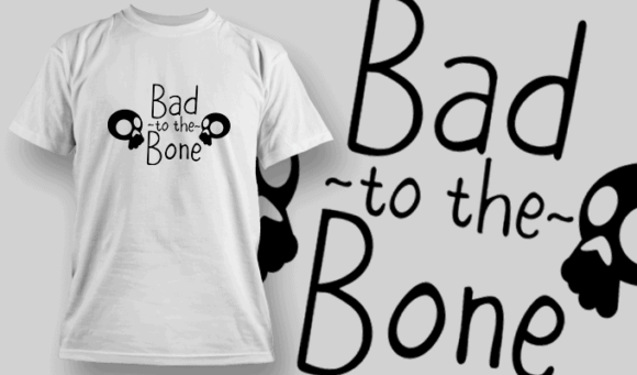 Bad To The Bone-T-Shirt-Typography-2264 T-shirt Designs and Templates vector