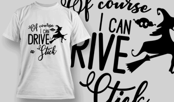 Of Course I Can Drive A Stick-T-Shirt-Typography-2286 T-shirt Designs and Templates vector