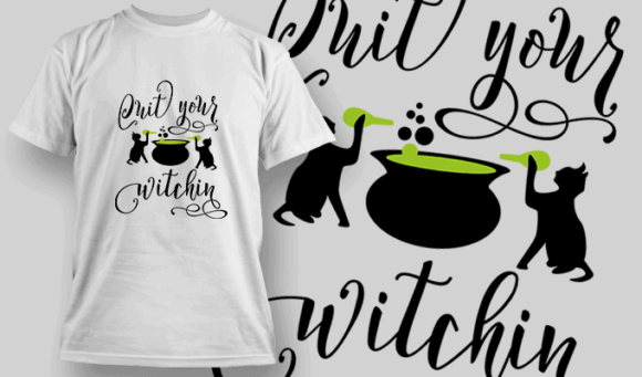 Quit Your Witchin-T-Shirt-Typography-2296 halloween quotes 67 preview