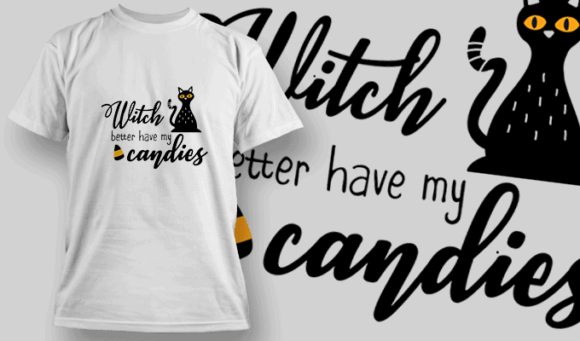 Witch Better Have My Candies-T-Shirt-Typography-2311 T-shirt Designs and Templates vector
