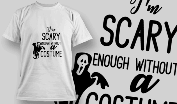 Im Scary Enough Without A Costume-T-Shirt-Typography-2312 T-shirt Designs and Templates vector