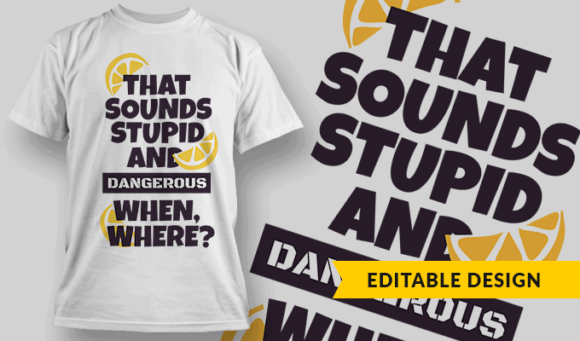 That Sounds Stupid And Dangerous - When, Where? that sounds stupid and dangerous preview
