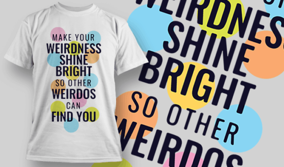 Make Your Weirdness Shine Bright So Other Weirdos Can Find You | T-shirt Design Template 2462 5