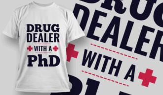 Drug Dealer With A PhD | T-shirt Design Template 2532