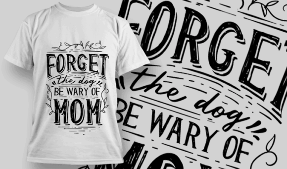 Forget The Dog, Be Wary Of Mom | T-shirt Design Template 2550