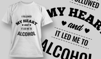 I Followed My Heart, It Let Me To Alcohol | T-shirt Design Template 2536