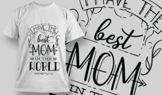 I Have The Best Mom in The World | T-shirt Design Template 2553