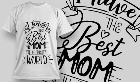 I Have The Best Mom in The World | T-shirt Design Template 2554