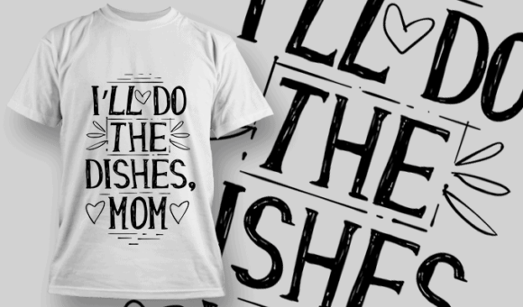 I'll Do The Dishes, Mom | T-shirt Design Template 2555