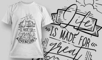 Life Is Made For Great Adventures | T-shirt Design Template 2593