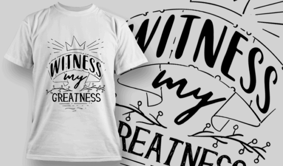 Witness My Greatness | T-shirt Design Template 2569
