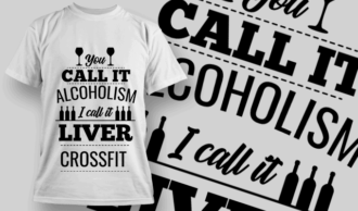You Call it Alcoholism I call it Liver Crossfit | T-shirt Design Template 2549