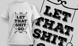 Let That Shit Go | T-shirt Design Template 2681