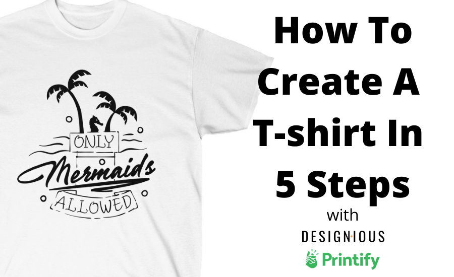 How To Create A T-shirt With Designious and Printify In 5 Steps 1