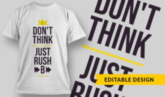 Don't Think, Just Rush B | T-shirt Design Template 2741