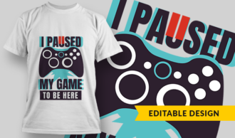 I Paused My Game To Be Here | T-shirt Design Template 2748