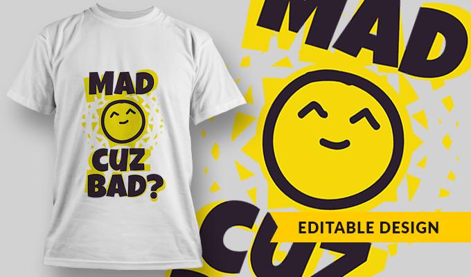 Mad Cuz Bad? | T-shirt Design Template 2751