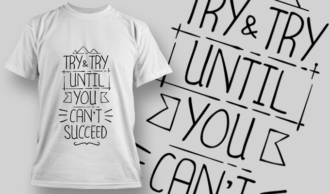 Try & Try Until You Can't Succeed | T-shirt Design Template 2736