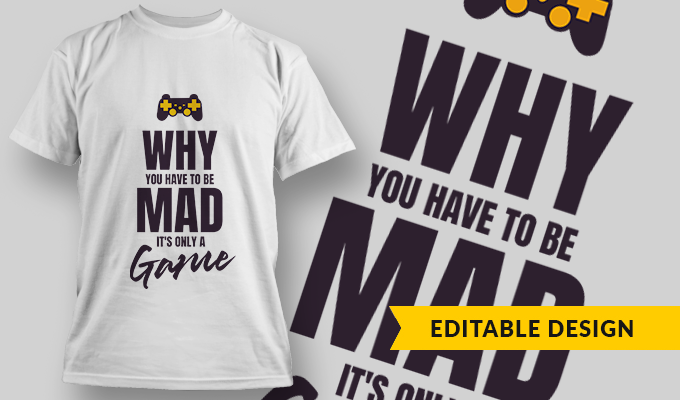 Why You Have To Be Mad, It's Only A Game | T-shirt Design Template 2758