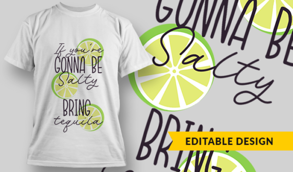 If You're Gonna Be Salty, Bring Tequila | T-shirt Design Template 2823 1