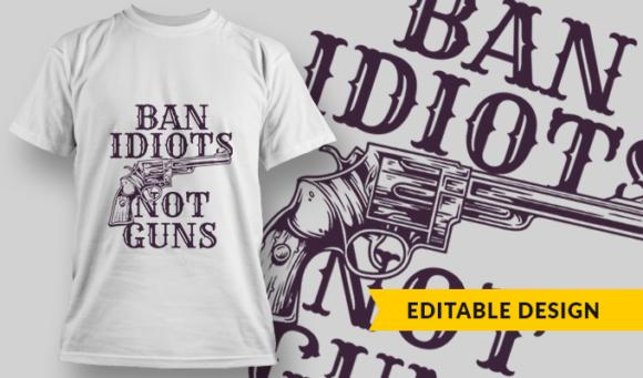 Ban Idiots Not Guns| T-Shirt Design Template 2903 1