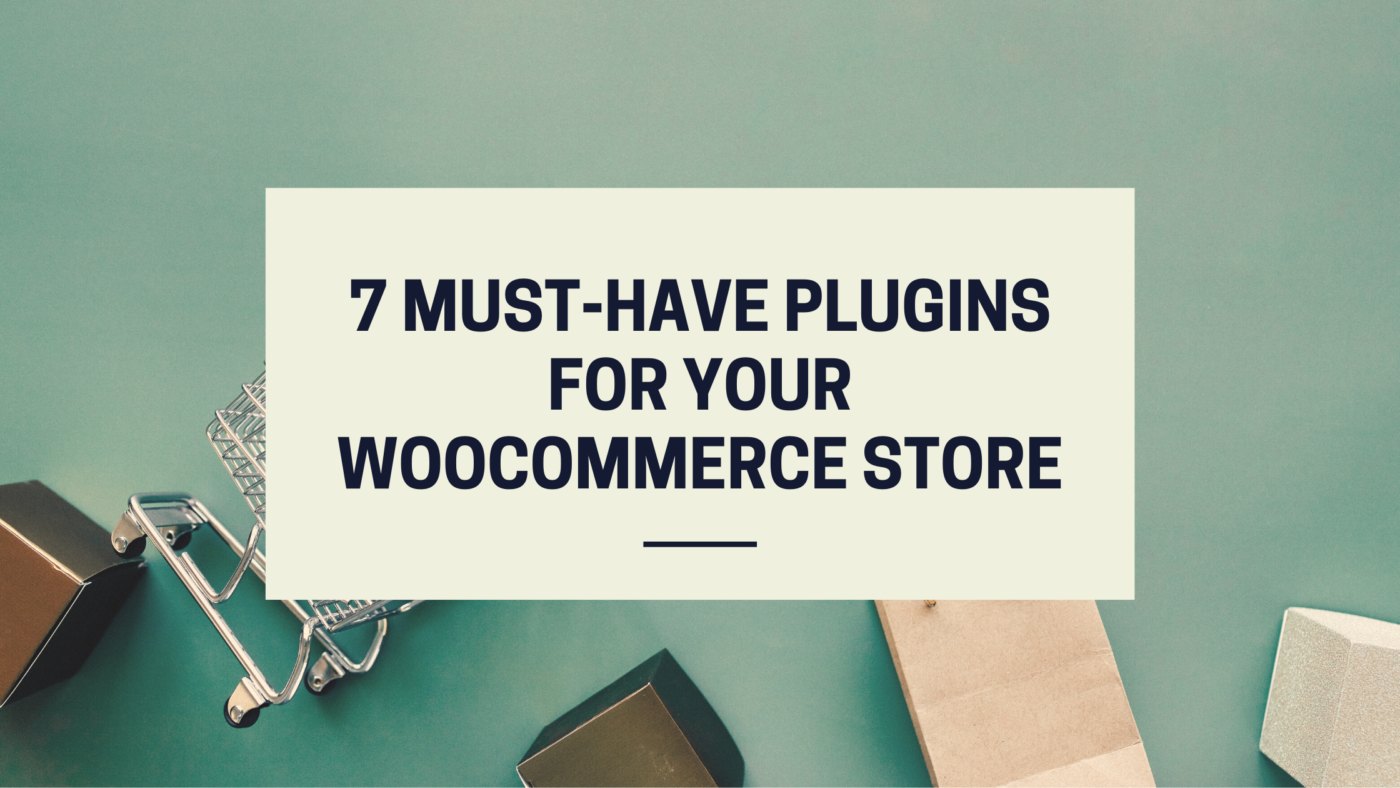 7 Must-Have Plugins for WooCommerce