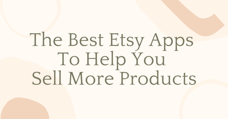 7 Best Etsy Apps To Help You Sell More Products 41