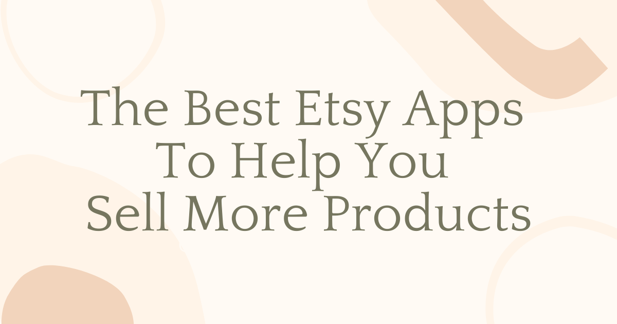 7 Best Etsy Apps To Help You Sell More Products 42